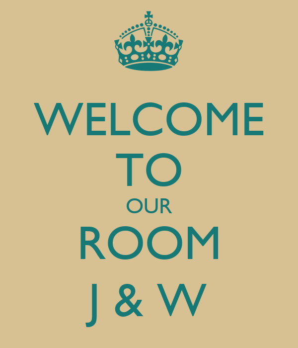 WELCOME TO OUR ROOM J & W
