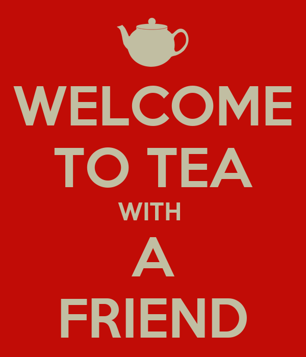 WELCOME TO TEA WITH  A FRIEND