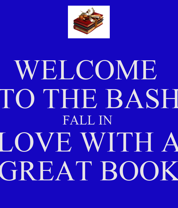 WELCOME  TO THE BASH FALL IN  LOVE WITH A GREAT BOOK