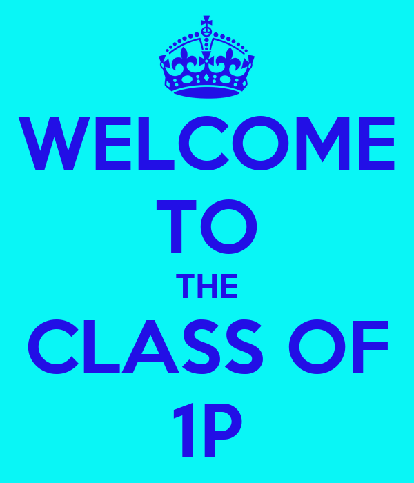 WELCOME TO THE CLASS OF 1P