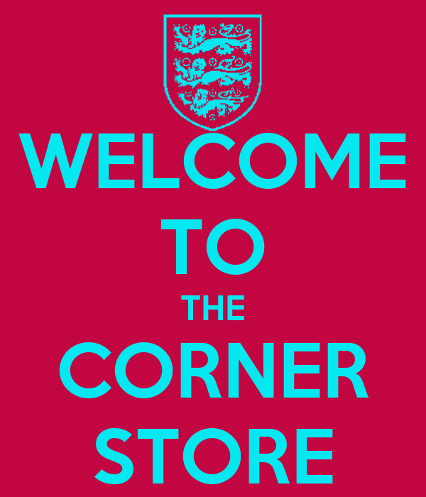 WELCOME TO THE CORNER STORE