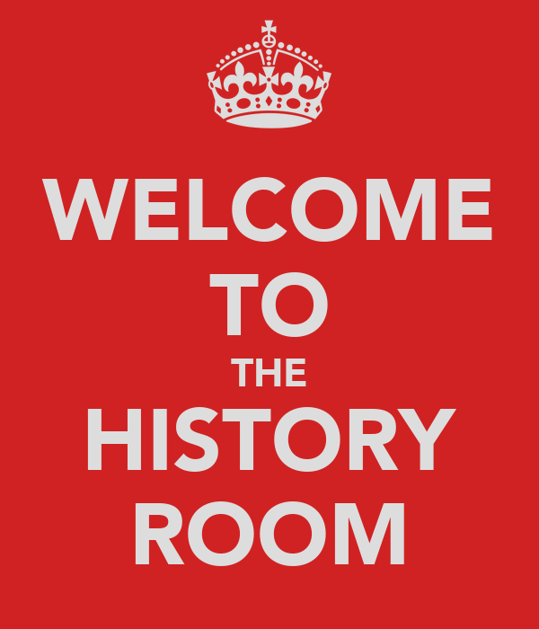 WELCOME TO THE HISTORY ROOM