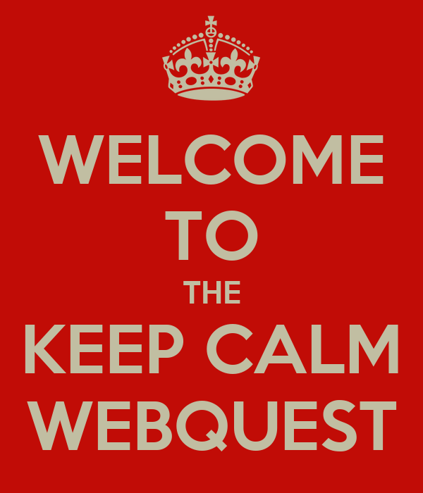 WELCOME TO THE KEEP CALM WEBQUEST