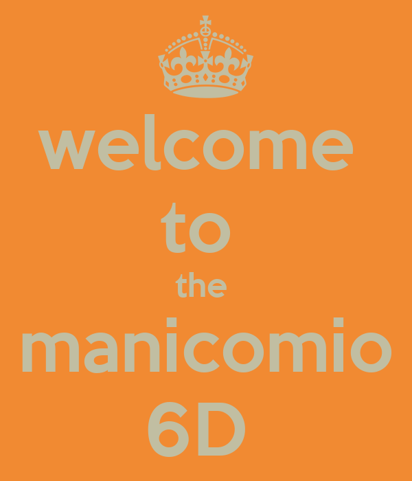 welcome  to  the  manicomio 6D