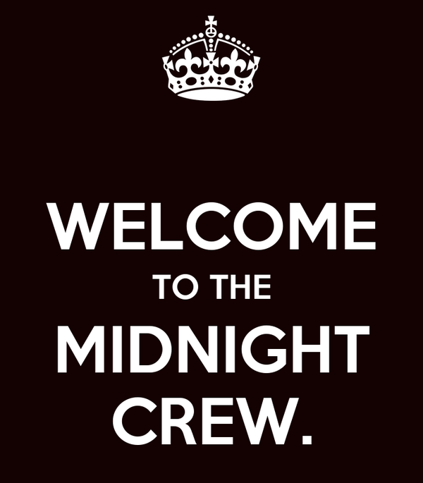 WELCOME TO THE MIDNIGHT CREW.