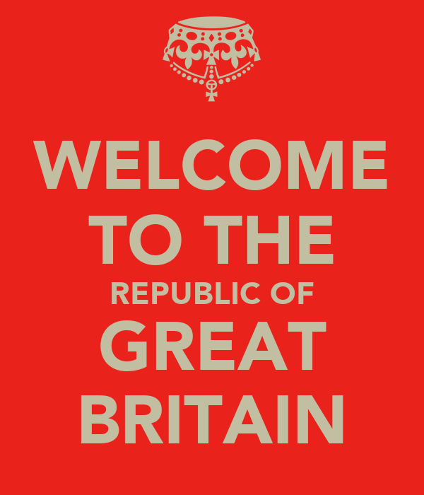 WELCOME TO THE REPUBLIC OF GREAT BRITAIN