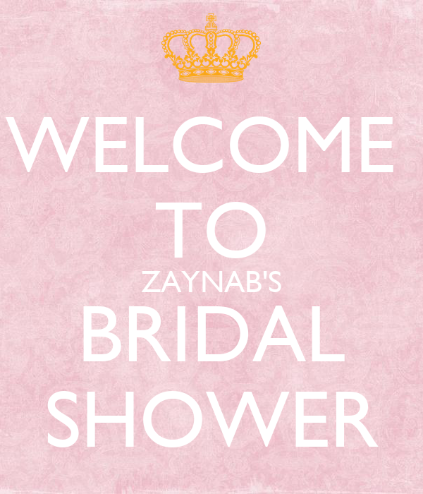 WELCOME  TO ZAYNAB'S BRIDAL SHOWER