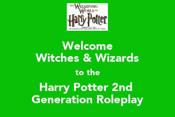 Welcome Witches & Wizards to the Harry Potter 2nd  Generation Roleplay