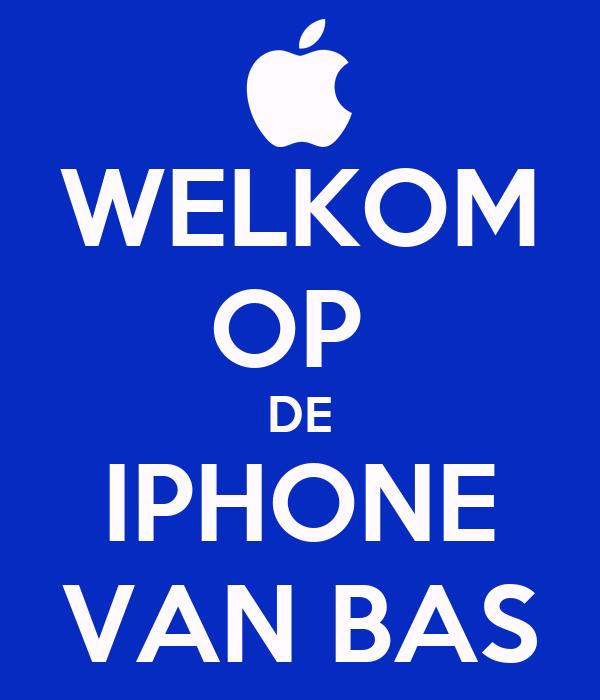 WELKOM OP  DE IPHONE VAN BAS