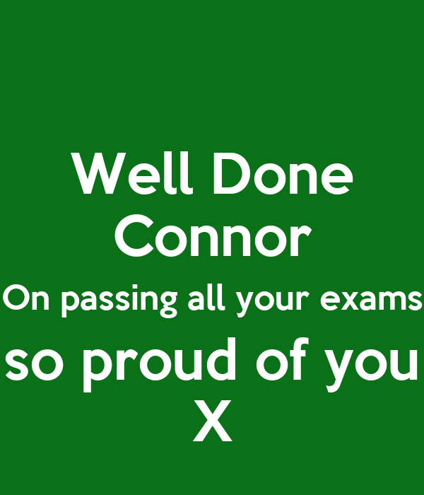 Well Done Connor On passing all your exams so proud of you X