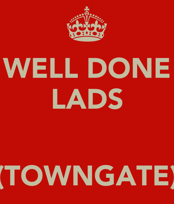 WELL DONE LADS   (TOWNGATE)