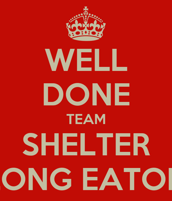 WELL DONE TEAM SHELTER LONG EATON