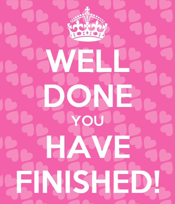 WELL DONE YOU HAVE FINISHED!