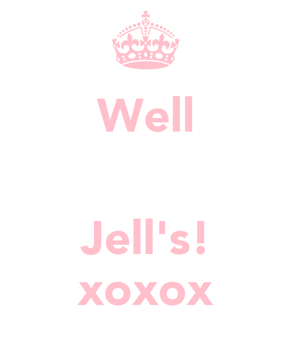 Well   Jell's! xoxox