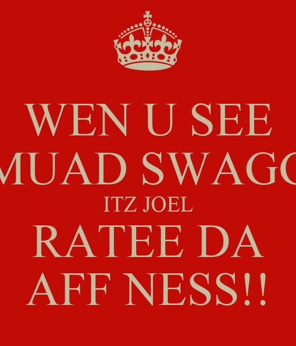 WEN U SEE MUAD SWAGG ITZ JOEL RATEE DA AFF NESS!!