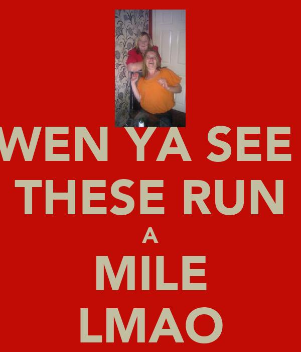 WEN YA SEE  THESE RUN A MILE LMAO