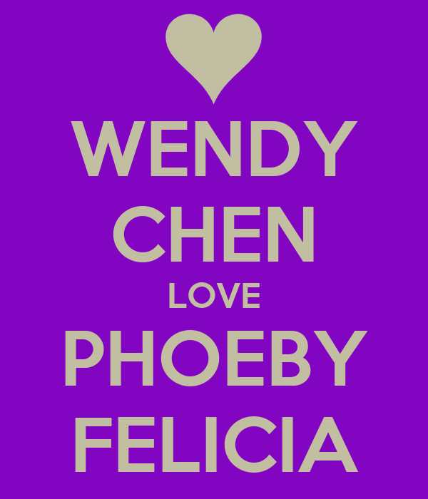 WENDY CHEN LOVE PHOEBY FELICIA