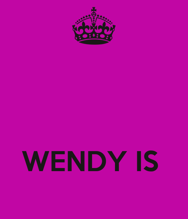 WENDY IS