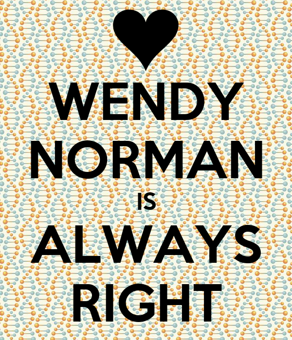 WENDY NORMAN IS ALWAYS RIGHT