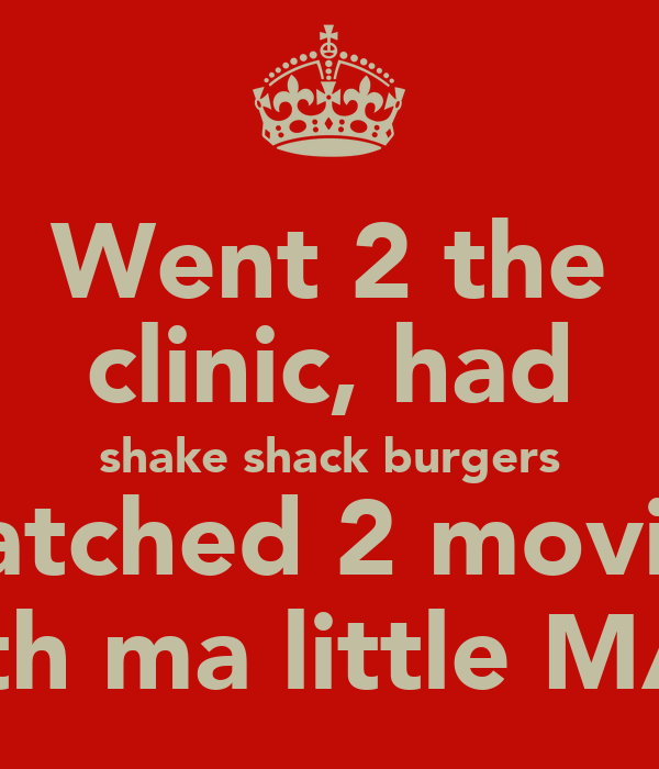 Went 2 the clinic, had shake shack burgers watched 2 movies with ma little MAN