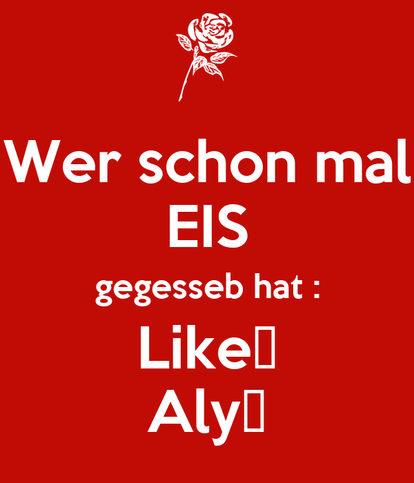 Wer schon mal EIS gegesseb hat : Like♥ Aly♥