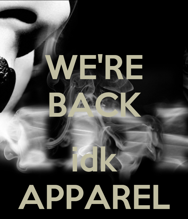 WE'RE BACK  idk APPAREL