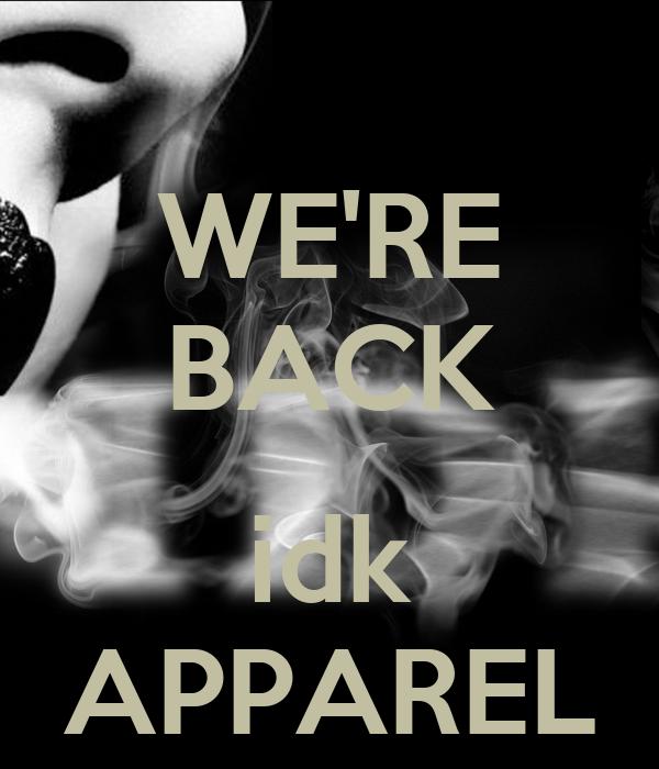 WE'RE BACK  idk APPAREL