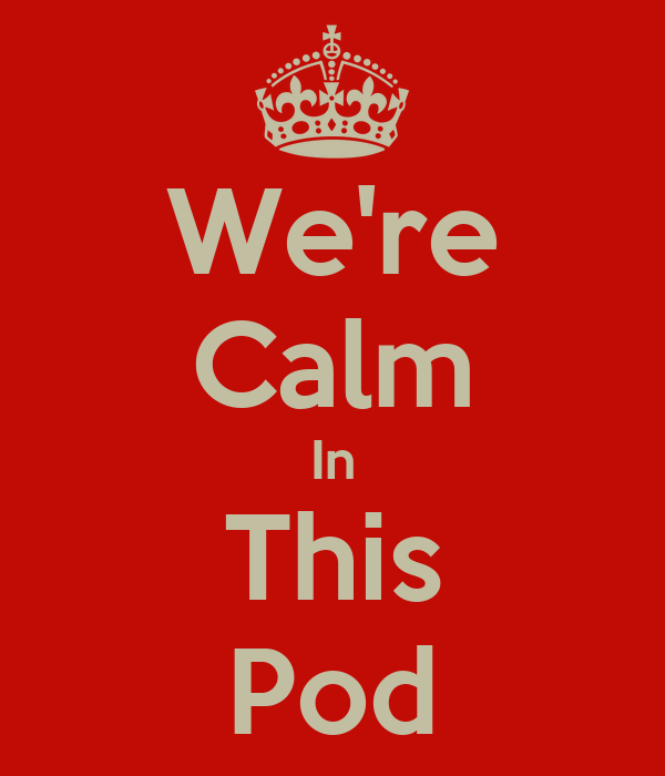 We're Calm In This Pod