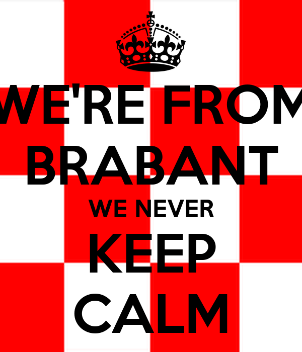 WE'RE FROM BRABANT WE NEVER KEEP CALM