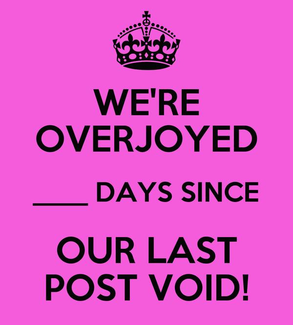 WE'RE OVERJOYED ____ DAYS SINCE OUR LAST POST VOID!