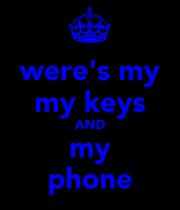 were's my my keys AND my phone