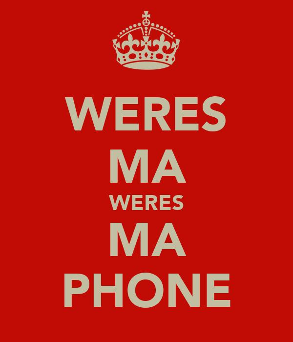 WERES MA WERES MA PHONE