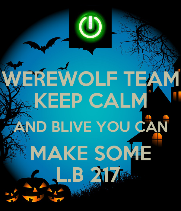 WEREWOLF TEAM KEEP CALM AND BLIVE YOU CAN MAKE SOME L.B 217