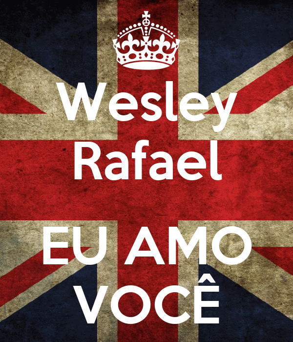 Wesley Rafael  EU AMO VOCÊ