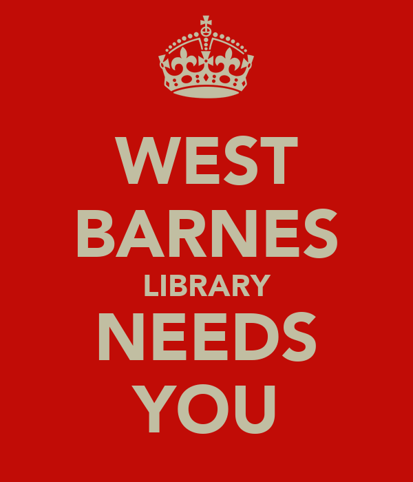 WEST BARNES LIBRARY NEEDS YOU