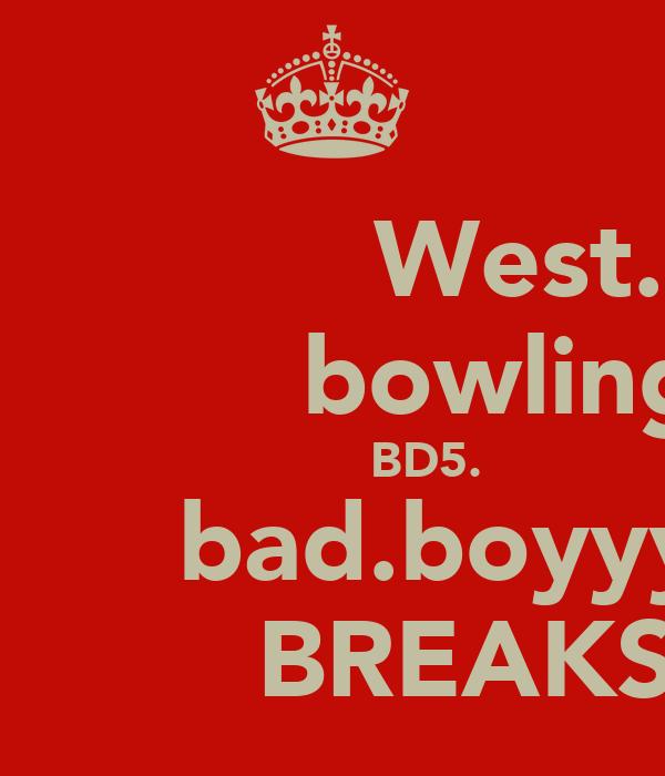West.             bowling               BD5.           bad.boyyyy            BREAKSY
