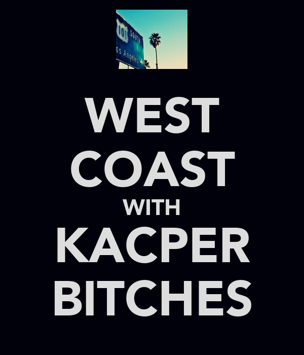 WEST COAST WITH KACPER BITCHES