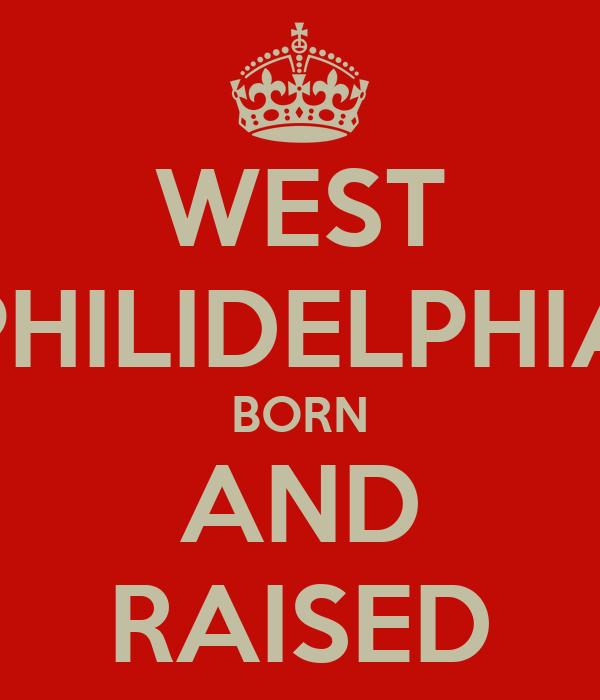 WEST PHILIDELPHIA BORN AND RAISED