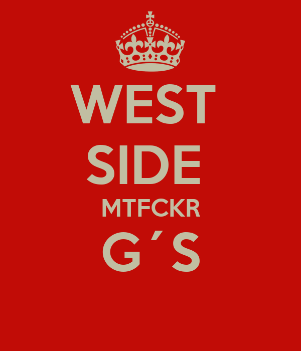 WEST  SIDE  MTFCKR G´S