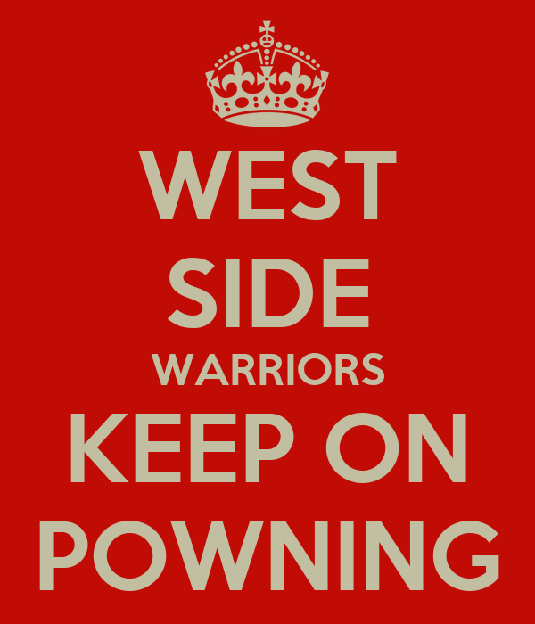 WEST SIDE WARRIORS KEEP ON POWNING