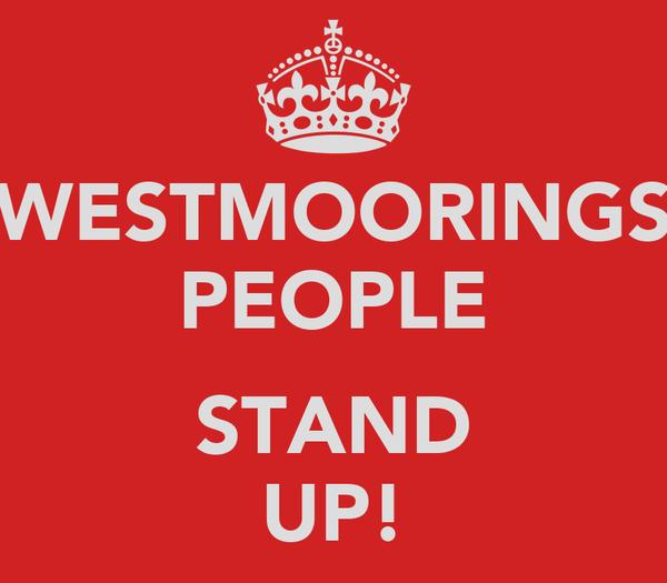 WESTMOORINGS PEOPLE  STAND UP!