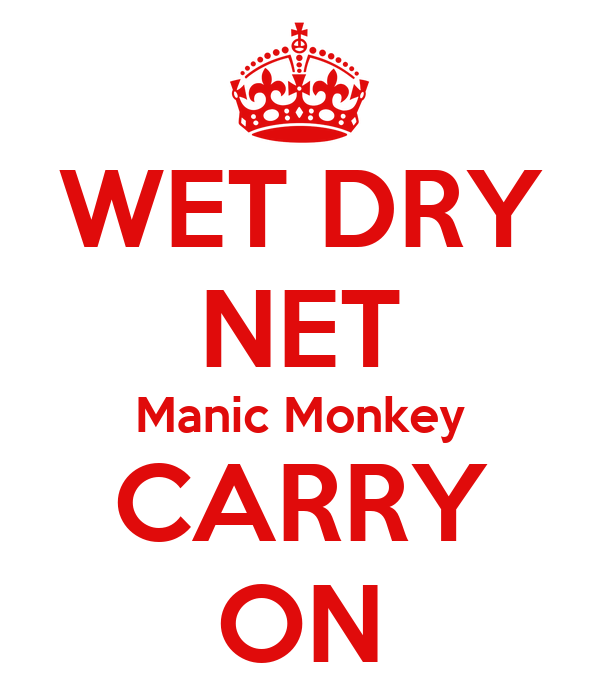 WET DRY NET Manic Monkey CARRY ON