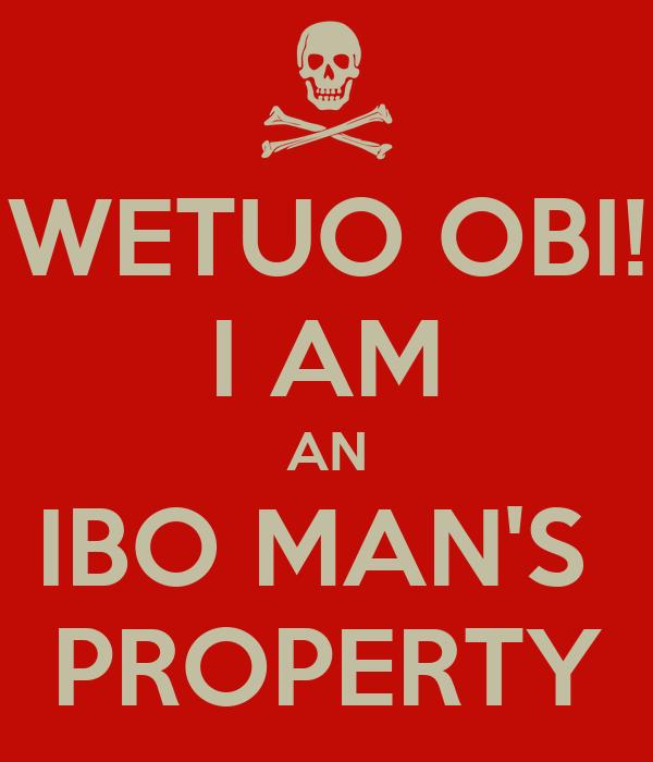 WETUO OBI! I AM AN IBO MAN'S  PROPERTY