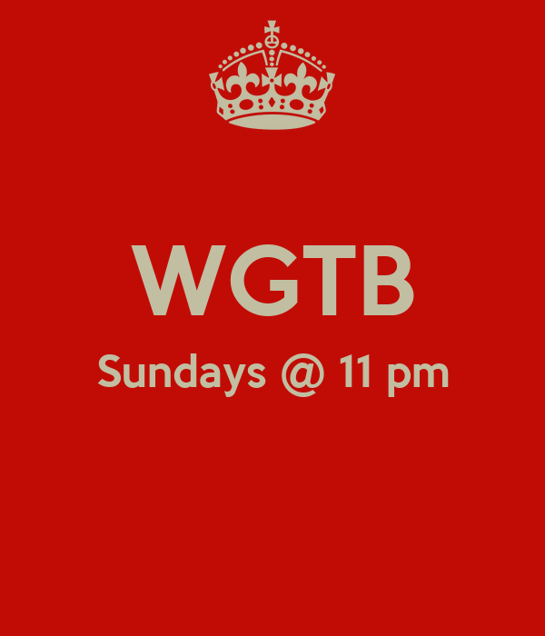WGTB Sundays @ 11 pm