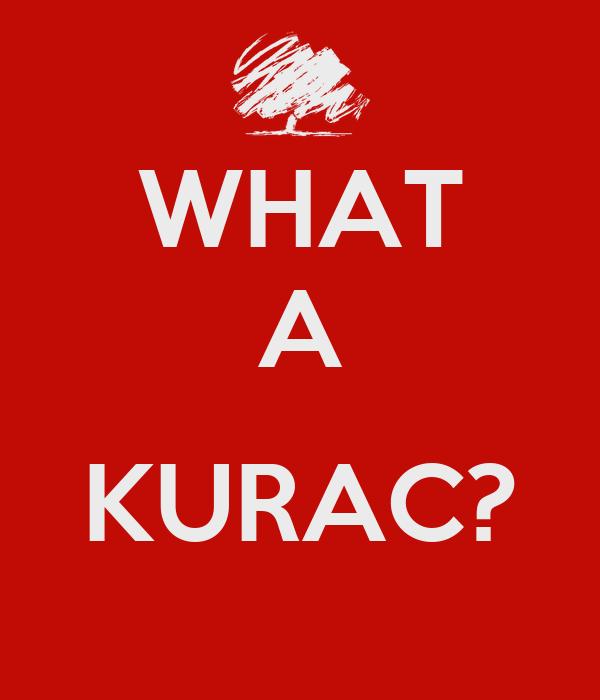 WHAT A  KURAC?
