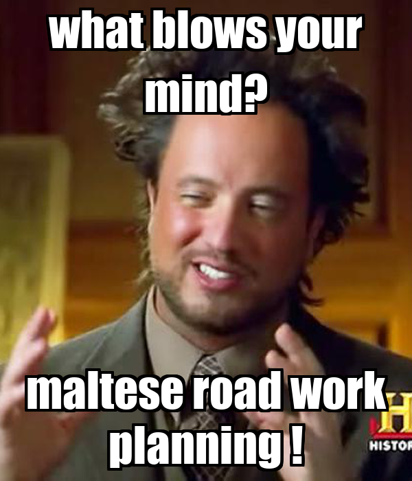 what blows your mind? maltese road work planning !
