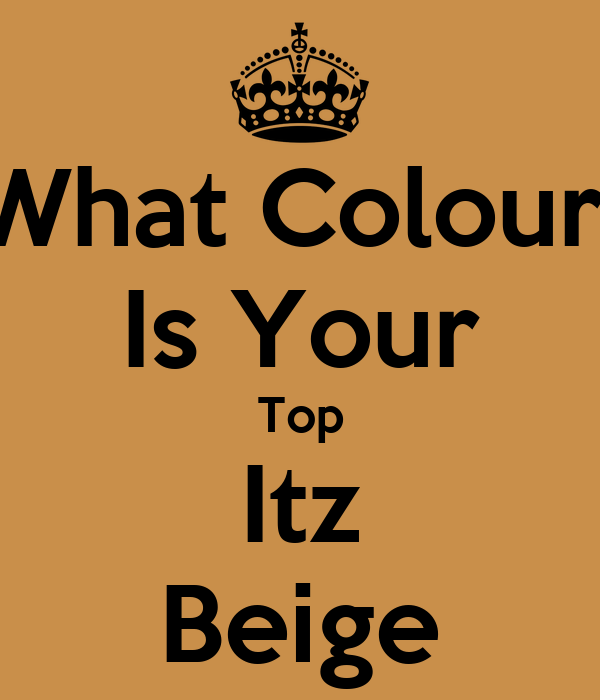 What Colour  Is Your Top Itz Beige