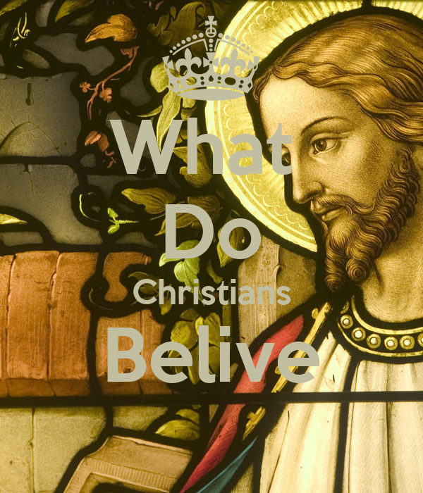 What  Do Christians Belive