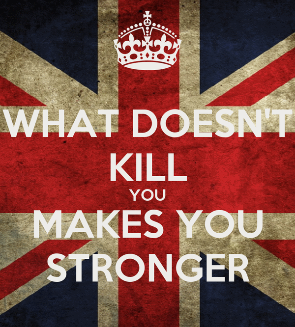 WHAT DOESN'T KILL YOU MAKES YOU STRONGER Poster