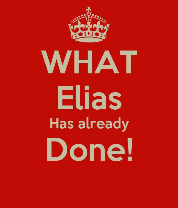 WHAT Elias Has already Done!